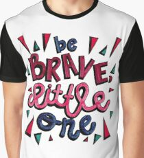 Be Brave, Little One Graphic T-Shirt