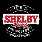 It's a SHELBY Thing You Wouldn't Understand by wantneedlove