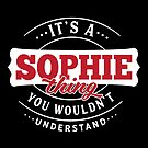 It's a SOPHIE Thing You Wouldn't Understand by wantneedlove