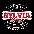 It's a SYLVIA Thing You Wouldn't Understand by wantneedlove