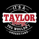 It's a TAYLOR Thing You Wouldn't Understand by wantneedlove