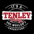 It's a TENLEY Thing You Wouldn't Understand by wantneedlove