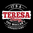 It's a TERESA Thing You Wouldn't Understand by wantneedlove