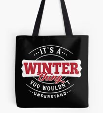 It's a WINTER Thing You Wouldn't Understand Tote Bag