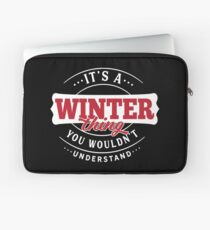 It's a WINTER Thing You Wouldn't Understand Laptop Sleeve