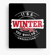 It's a WINTER Thing You Wouldn't Understand Metal Print