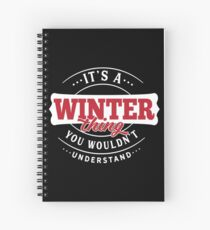 It's a WINTER Thing You Wouldn't Understand Spiral Notebook