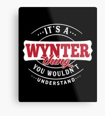 It's a WYNTER Thing You Wouldn't Understand Metal Print