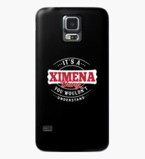 It's a XIMENA Thing You Wouldn't Understand Case/Skin for Samsung Galaxy