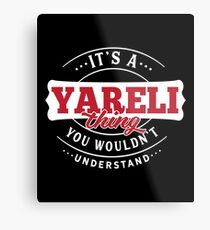 It's a YARELI Thing You Wouldn't Understand Metal Print