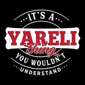 It's a YARELI Thing You Wouldn't Understand by wantneedlove