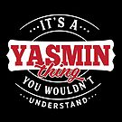 It's a YASMIN Thing You Wouldn't Understand by wantneedlove