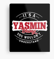 It's a YASMIN Thing You Wouldn't Understand Metal Print