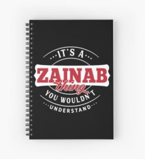 It's a ZAINAB Thing You Wouldn't Understand Spiral Notebook