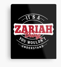 It's a ZARIAH Thing You Wouldn't Understand Metal Print