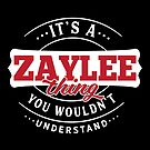 It's a ZAYLEE Thing You Wouldn't Understand by wantneedlove