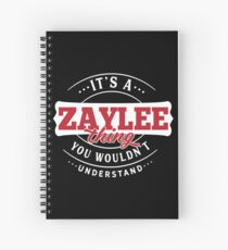 It's a ZAYLEE Thing You Wouldn't Understand Spiral Notebook