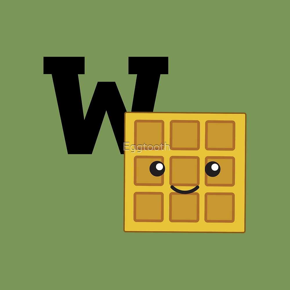 W is for Waffle by Eggtooth