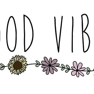 Good Vibes Flower by jamiemaher15