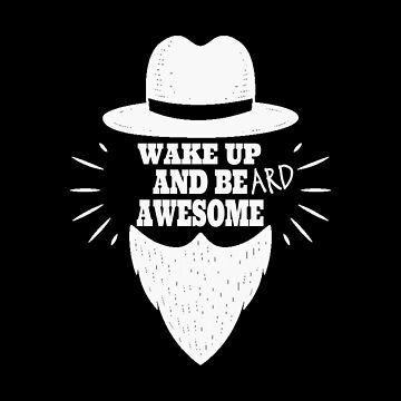 Wake Up and Beard Awesome by Ding-One