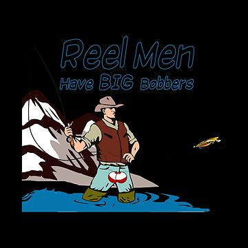 Real Fisher - Reel Men Have Big Bobbers by Ding-One