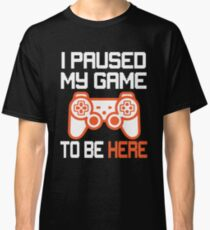 Paused My Game Classic T-Shirt