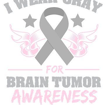 Brain Tumor Awareness Gray Ribbon I Wear Gray  by CheerfulDesigns