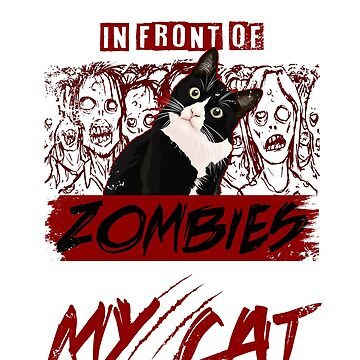 I Would Push You In Front Of Zombies to Save My Cat by ZEETEESAPPAREL