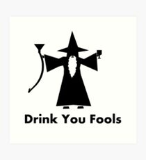 Drink You Fools - Gandalf Quote Art Print