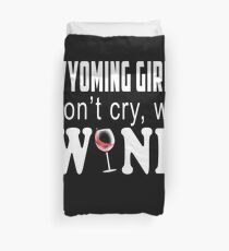 Wyoming Girls Dont Cry We Wine Lover Gift Duvet Cover