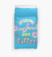 You're the Doughnut to my Coffee Duvet Cover