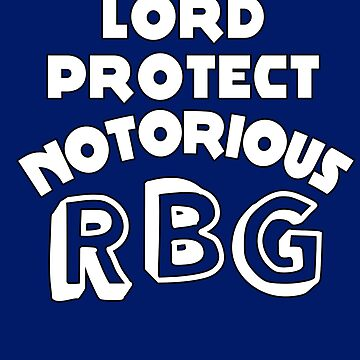 LORD PROTECT NOTORIOUS RBG by LoveAndDefiance