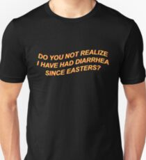 Do You Not Realize I Have Had Diarrhea Since Easters Unisex T-Shirt