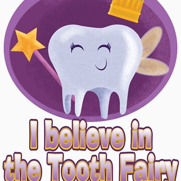 I Still Believe in The Tooth Fairy! by meandmypen