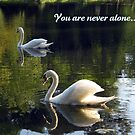 You are never alone... by Lynn Moore