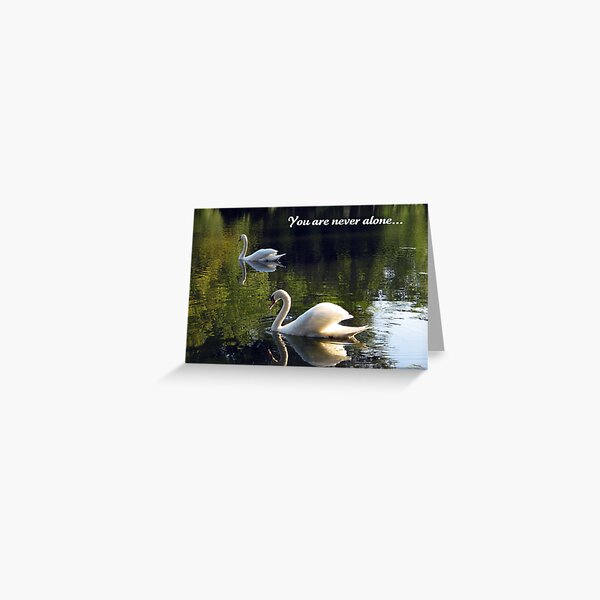You are never alone... Greeting Card