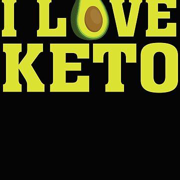 I Love Keto - Ketogenic Diet Avocado Ketosis  by BullQuacky