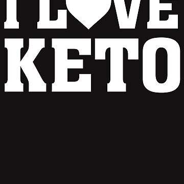I Love Keto - Low Carb Ketogenic Ketones Ketosis  by BullQuacky