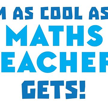 I'm as cool as a MATHS teacher gets by jazzydevil