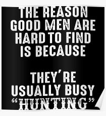 The reason good men are had to find is because they're usually busy hunting. Poster