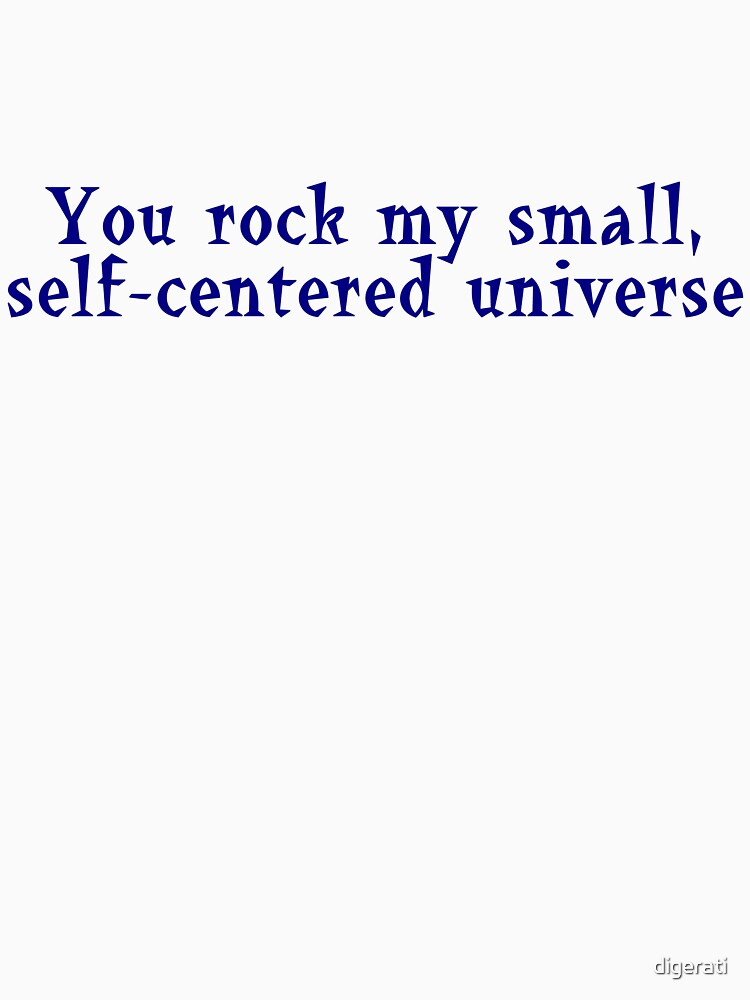 You rock my small, self-centered universe by digerati