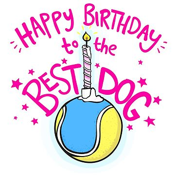 Happy Birthday to the best dog! by lauriepink