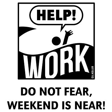 Do Not Fear, Weekend Is Near! (Friday / Work / Black) by MrFaulbaum