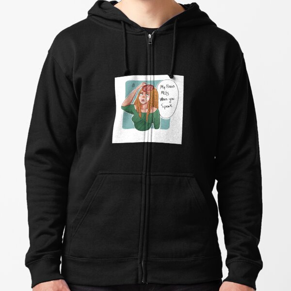 My Brain melts when you speak Zipped Hoodie