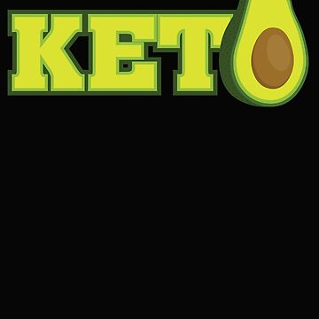 Keto - Avocado - Ketogenic Diet Ketosis  by BullQuacky