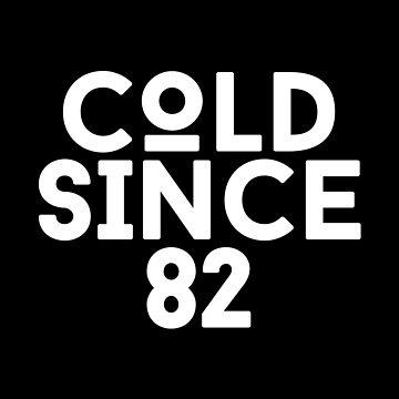 Cold Since 82 by hypnotzd
