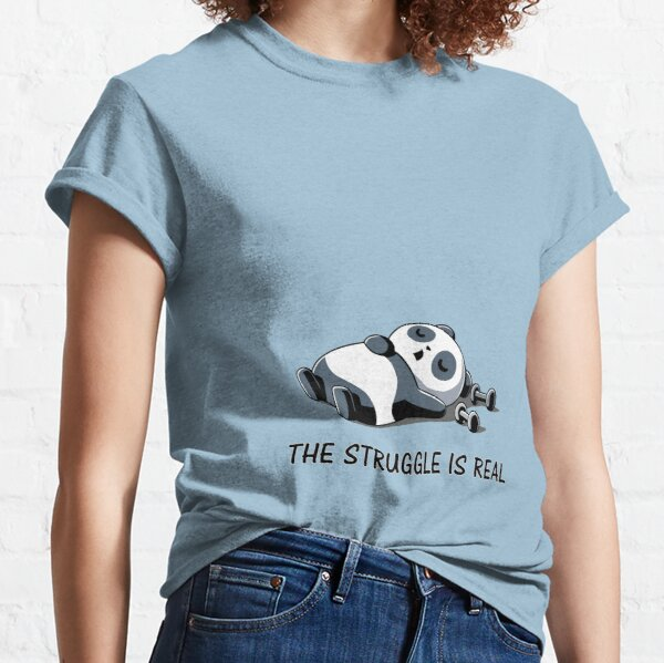 Struggle Is Real Funny Panda Tshirt and Gifts Classic T-Shirt