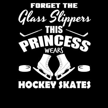 Forget The Glass Slippers This Princess Wears Hockey Skates V4 by TeeTimeGuys