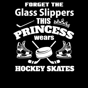 Forget The Glass Slippers This Princess Wears Hockey Skates V5 by TeeTimeGuys