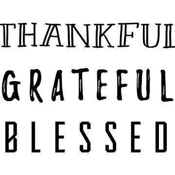 Thankful Grateful Blessed by jenniferzalzal